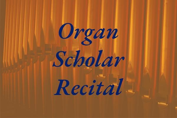 Organ Scholar Recital