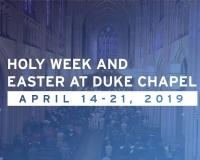 Holy Week at Easter at Duke Chapel