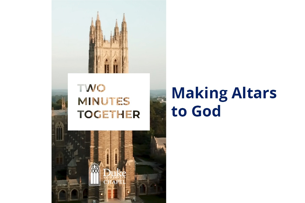 Two Minutes Together: Making Altars to God